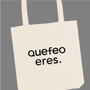"""Tote bag de la marca Qué Feo! Con mensaje: """"Quefeo eres."""""""