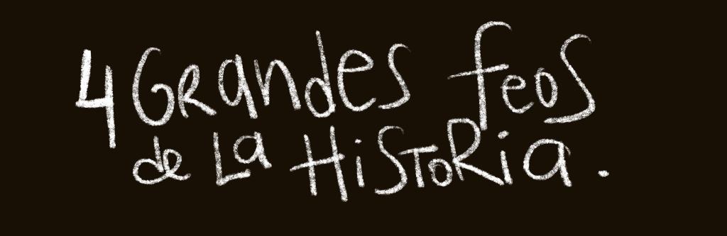 Título: 4 grandes feos de la historia
